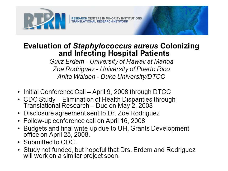 Evaluation of Staphylococcus aureus Colonizing and Infecting Hospital Patients Guliz Erdem - University of Hawaii at Manoa Zoe Rodriguez - University