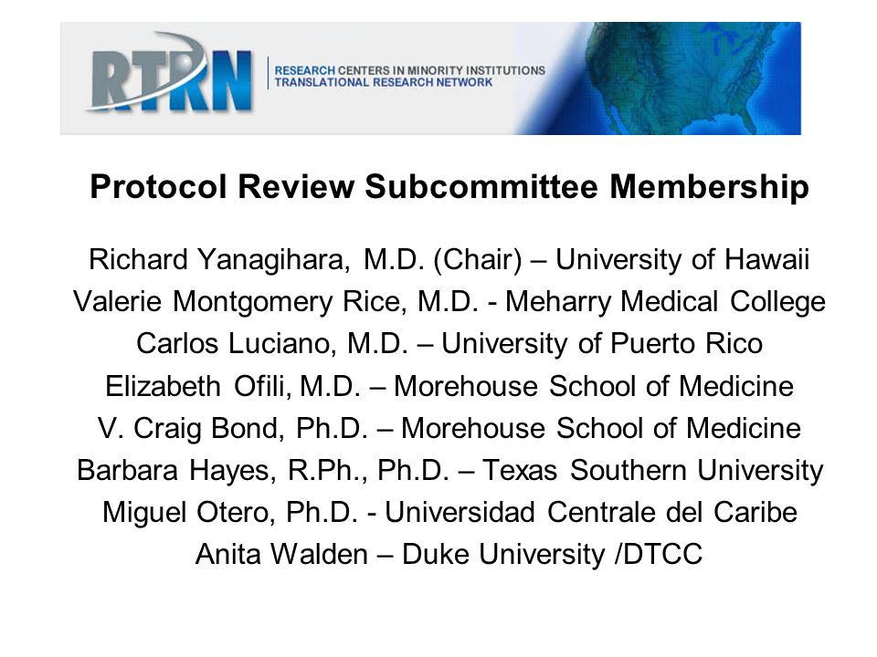 Protocol Review Subcommittee Membership Richard Yanagihara, M.D. (Chair) – University of Hawaii Valerie Montgomery Rice, M.D. - Meharry Medical Colleg