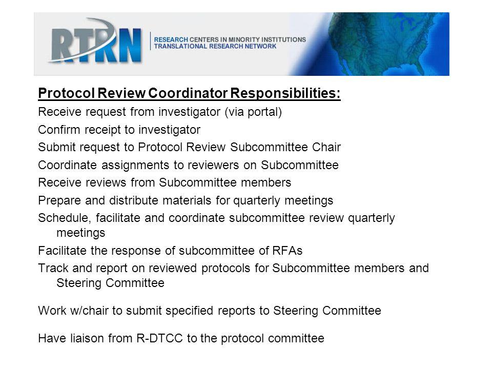 Protocol Review Coordinator Responsibilities: Receive request from investigator (via portal) Confirm receipt to investigator Submit request to Protoco