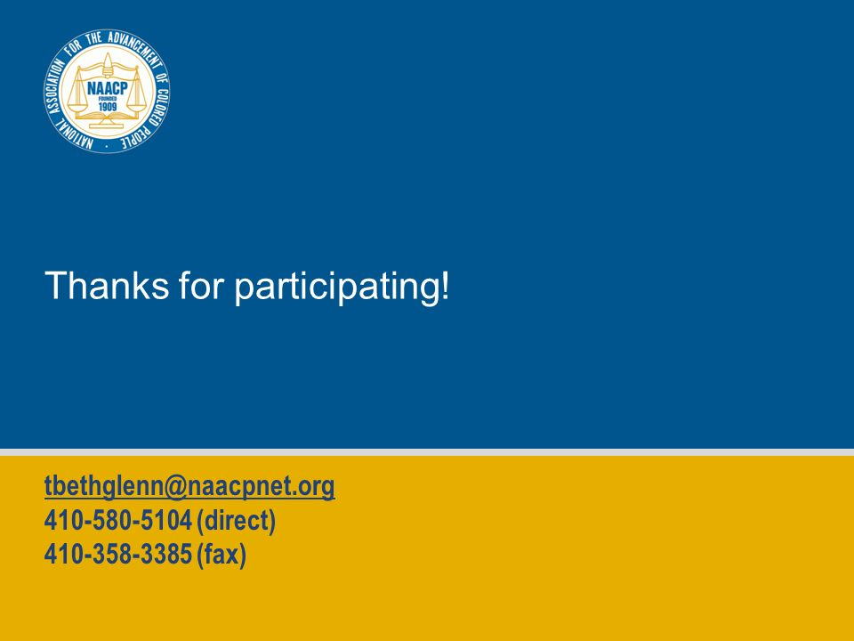 Thanks for participating! tbethglenn@naacpnet.org 410-580-5104 (direct) 410-358-3385 (fax)