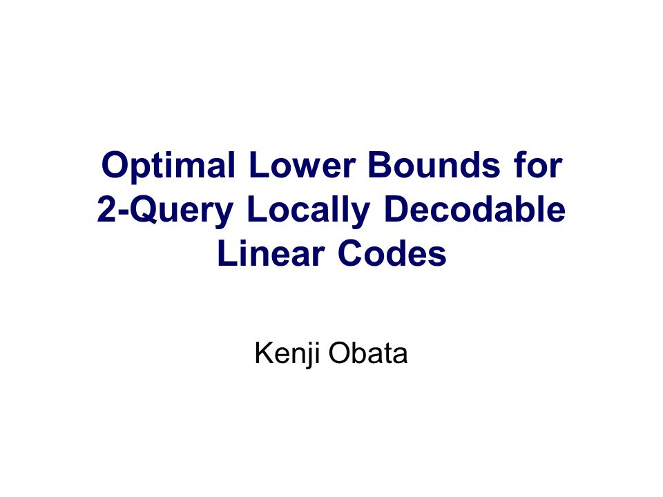 Optimal Lower Bounds for 2-Query Locally Decodable Linear Codes Kenji Obata