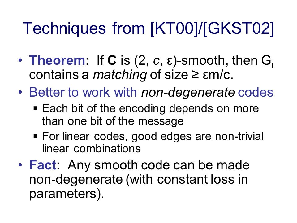 Techniques from [KT00]/[GKST02] Theorem: If C is (2, c, ε )-smooth, then G i contains a matching of size εm/c.
