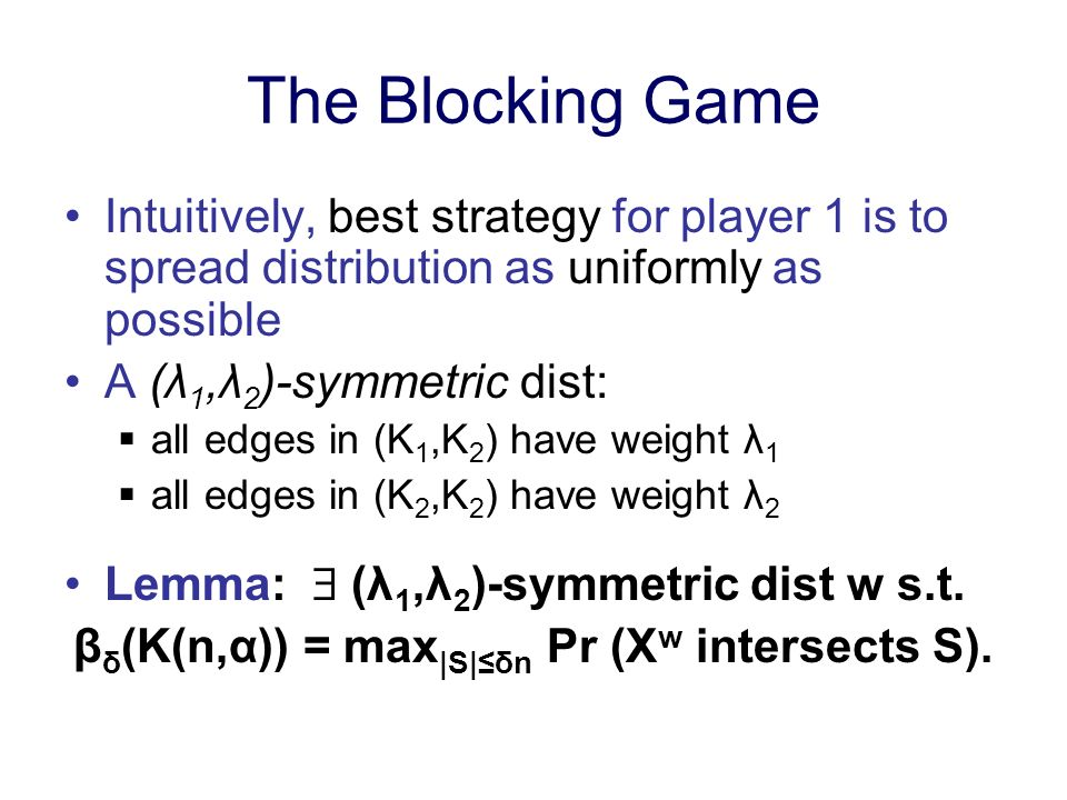 The Blocking Game Intuitively, best strategy for player 1 is to spread distribution as uniformly as possible A (λ 1,λ 2 )-symmetric dist: all edges in