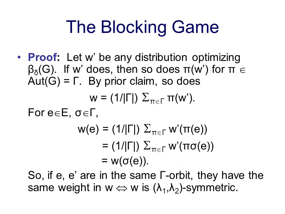 The Blocking Game Proof: Let w be any distribution optimizing β δ (G).