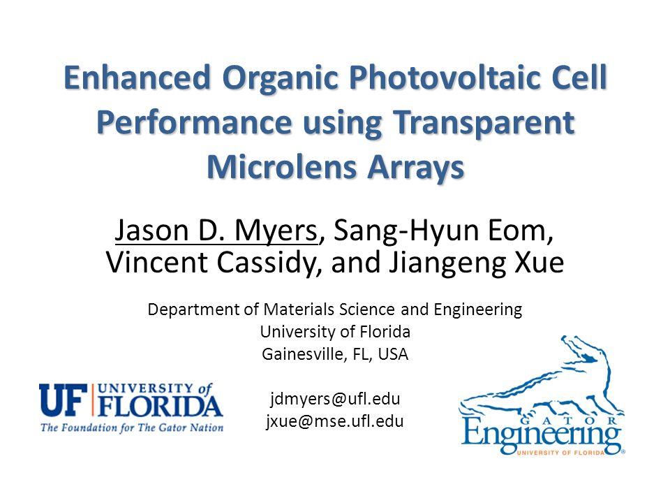 Enhanced Organic Photovoltaic Cell Performance using Transparent Microlens Arrays Jason D. Myers, Sang-Hyun Eom, Vincent Cassidy, and Jiangeng Xue Dep