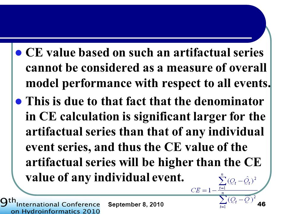 September 8, 2010 47 For example, the CE value by naïve forecasting for an artifactual flow series of the three events in Figure 1 is 0.8784 which is significant higher than the naïve-forecasting CE value of any individual event.