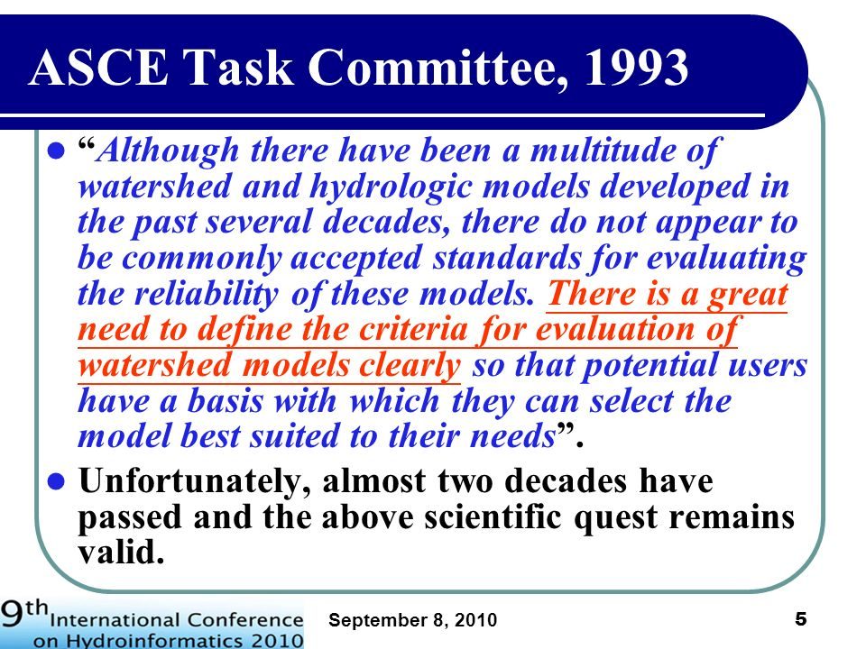 September 8, 2010 6 SOME NATURES OF FLOOD FLOW FORECASTING Incomplete knowledge of the hydrological process under investigation.