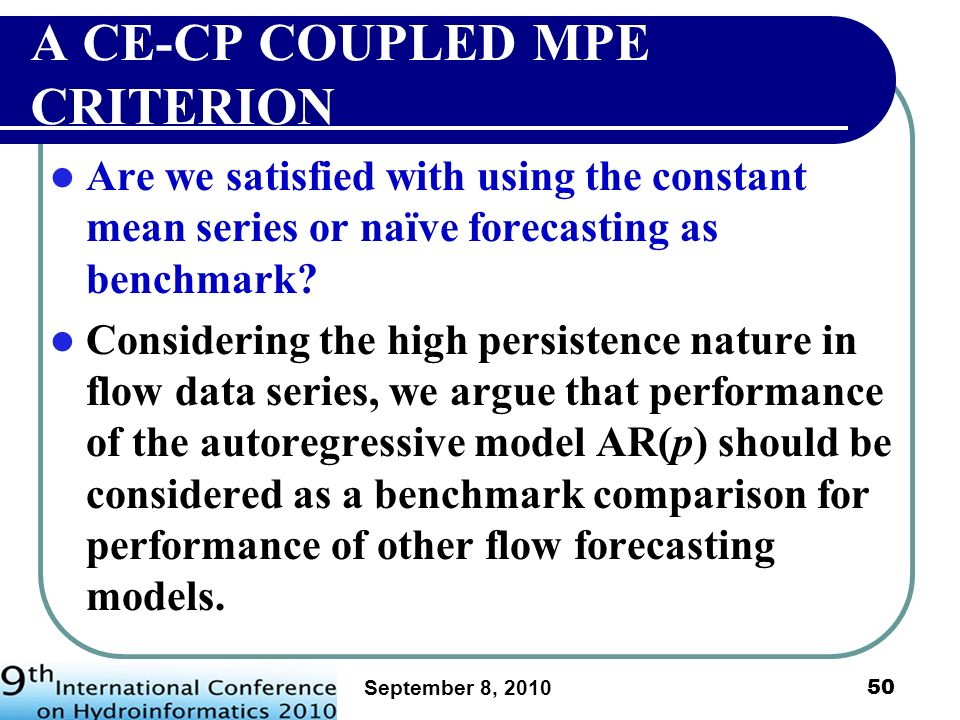 September 8, 2010 51 From our previous experience in flood flow analysis and forecasting, we propose to use AR(1) or AR(2) model for benchmark comparison.