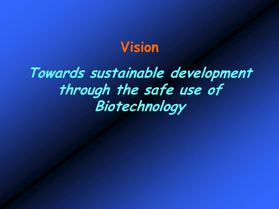 Vision Towards sustainable development through the safe use of Biotechnology