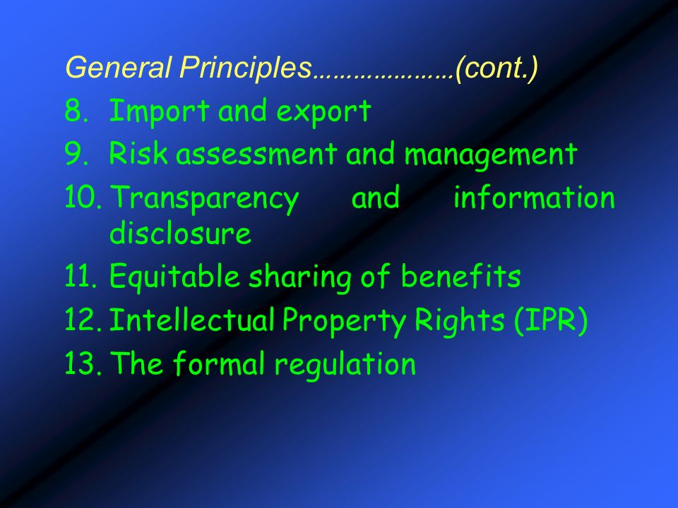 General Principles ………………… (cont.) 8.Import and export 9.Risk assessment and management 10.Transparency and information disclosure 11.Equitable sharin