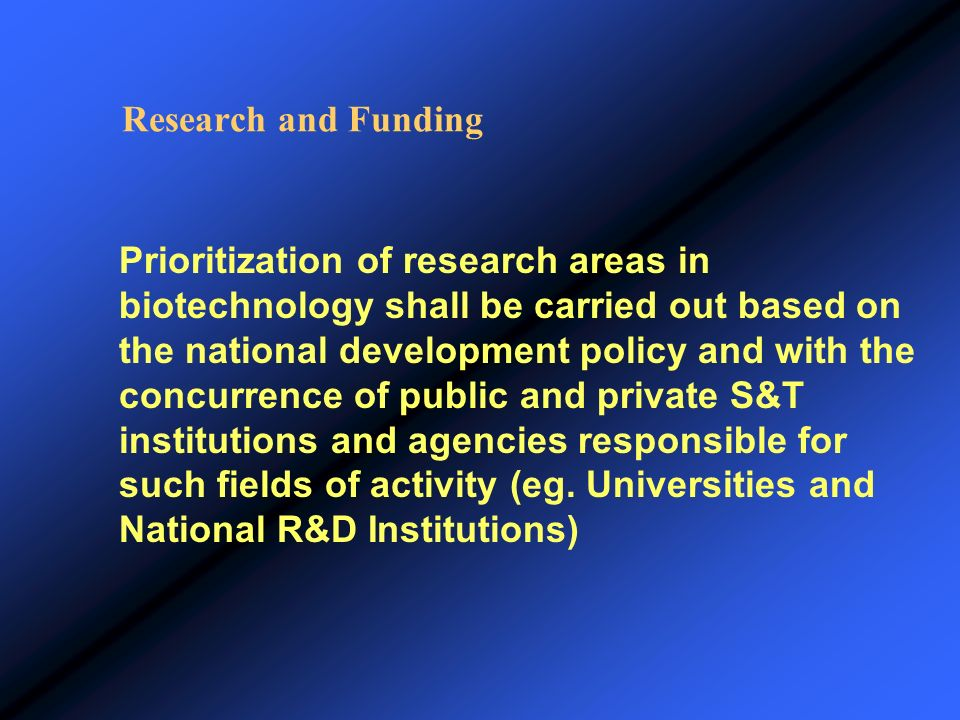 Research and Funding Prioritization of research areas in biotechnology shall be carried out based on the national development policy and with the conc