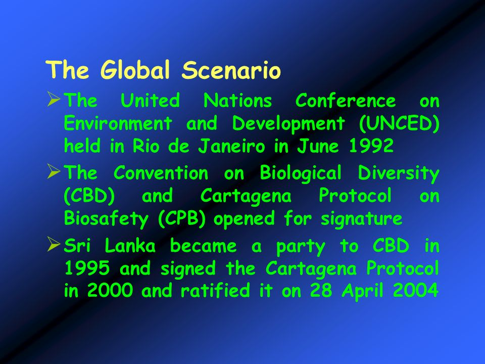 The Global Scenario The United Nations Conference on Environment and Development (UNCED) held in Rio de Janeiro in June 1992 The Convention on Biologi