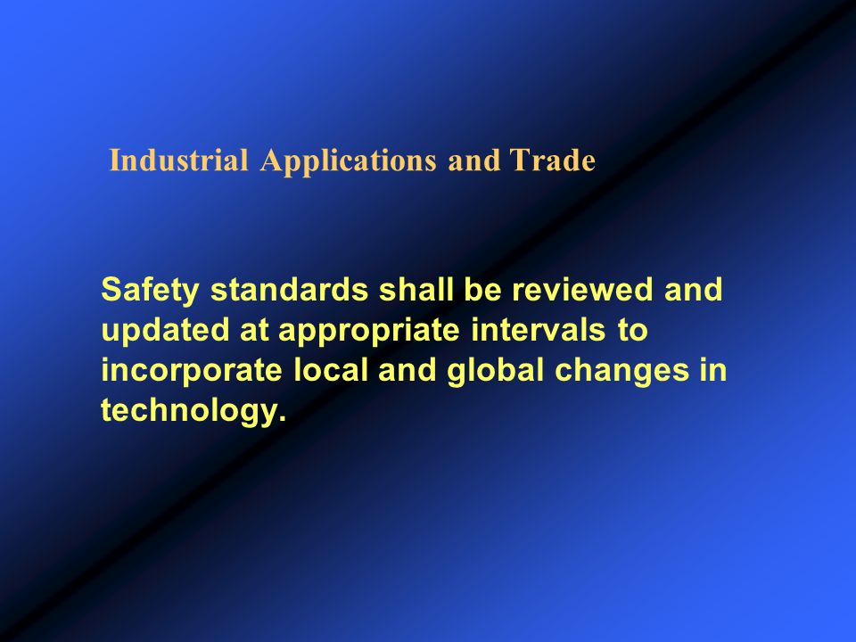 Industrial Applications and Trade Safety standards shall be reviewed and updated at appropriate intervals to incorporate local and global changes in t