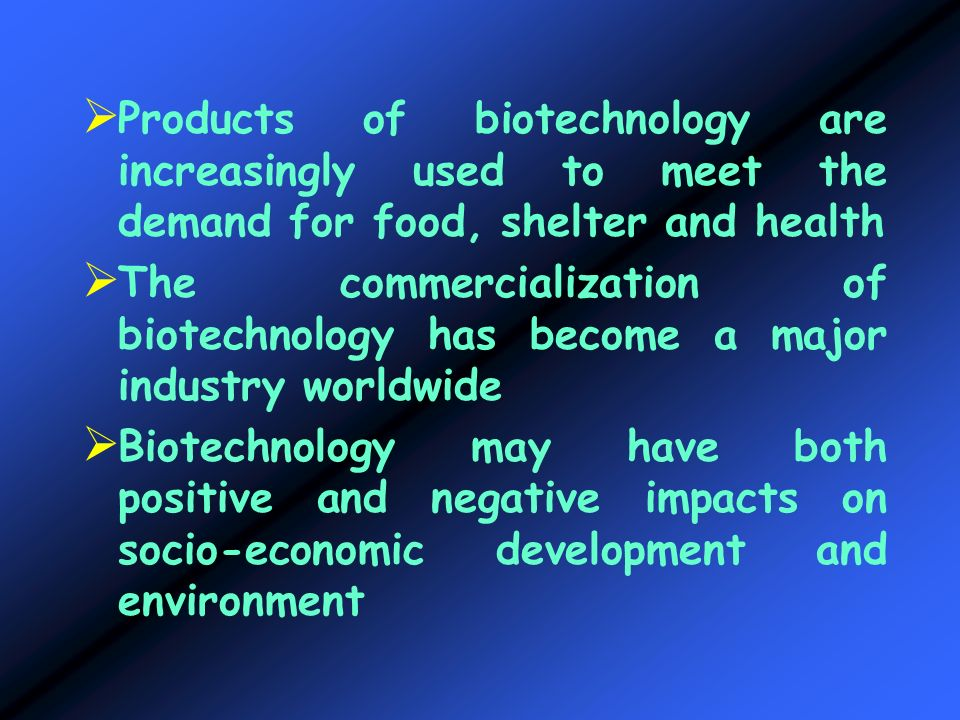 Products of biotechnology are increasingly used to meet the demand for food, shelter and health The commercialization of biotechnology has become a ma