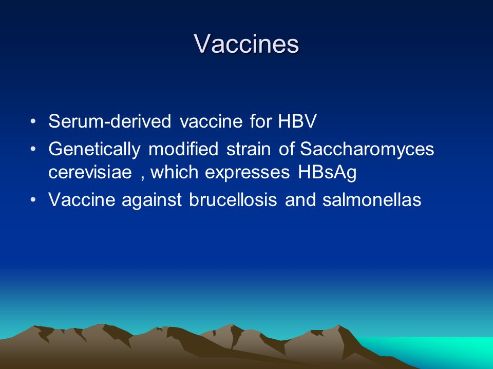 Vaccines Serum-derived vaccine for HBV Genetically modified strain of Saccharomyces cerevisiae, which expresses HBsAg Vaccine against brucellosis and
