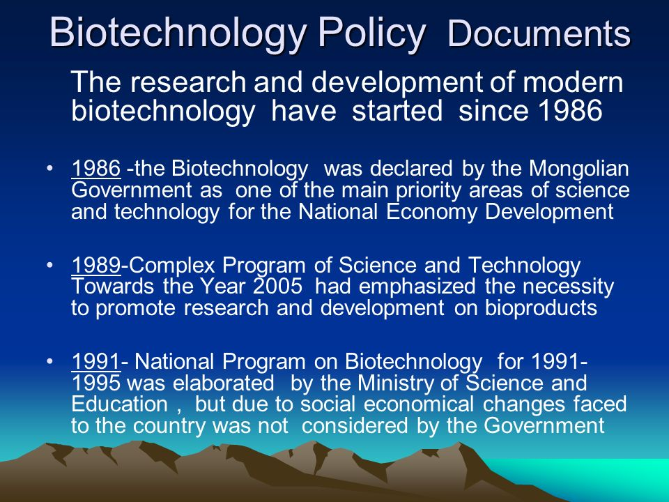 Biotechnology Policy Documents The research and development of modern biotechnology have started since 1986 1986 -the Biotechnology was declared by th