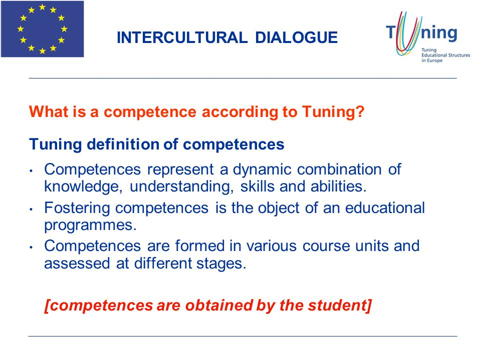 What is a competence according to Tuning? Tuning definition of competences Competences represent a dynamic combination of knowledge, understanding, sk