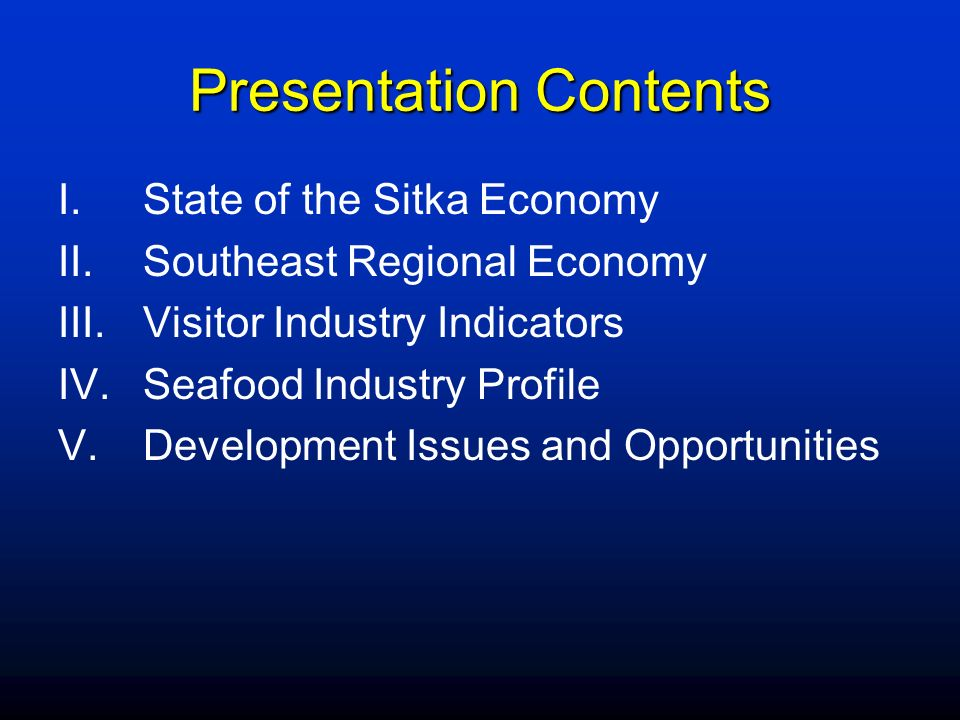 Presentation Contents I.State of the Sitka Economy II.Southeast Regional Economy III.Visitor Industry Indicators IV.Seafood Industry Profile V.Develop