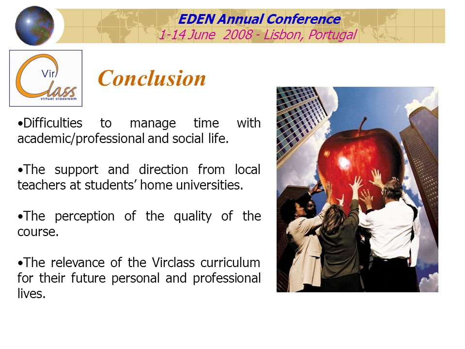 EDEN Annual Conference 1-14 June 2008 - Lisbon, Portugal Conclusion Difficulties to manage time with academic/professional and social life. The suppor