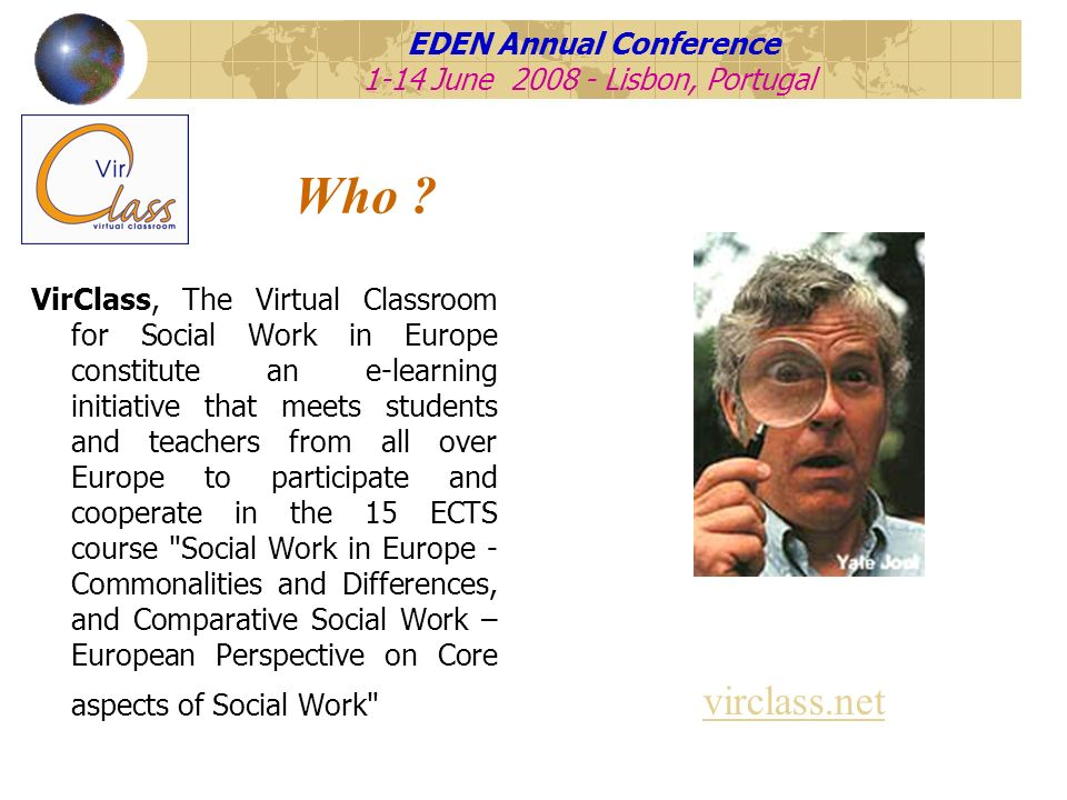 VirClass, The Virtual Classroom for Social Work in Europe constitute an e-learning initiative that meets students and teachers from all over Europe to