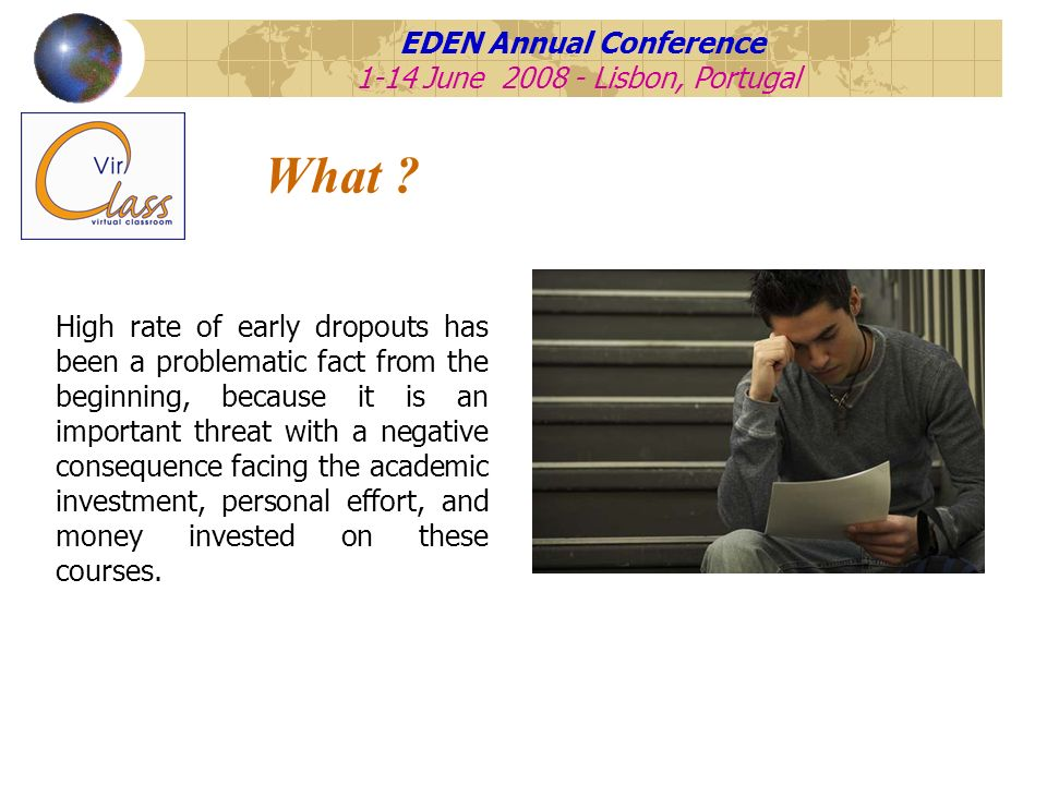 EDEN Annual Conference 1-14 June 2008 - Lisbon, Portugal What ? High rate of early dropouts has been a problematic fact from the beginning, because it