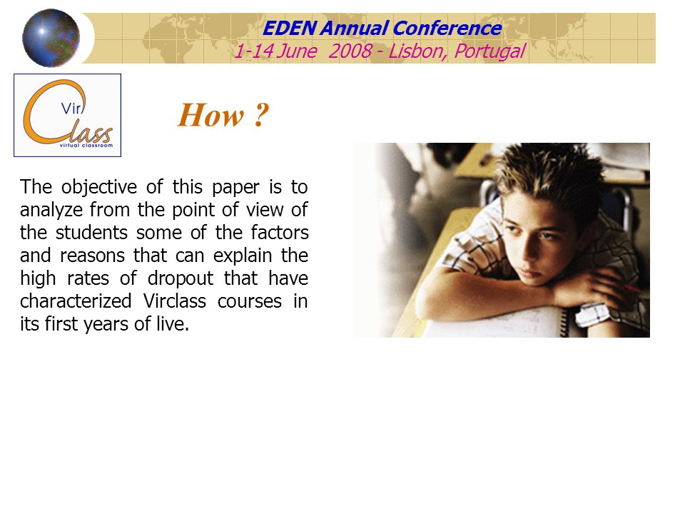 EDEN Annual Conference 1-14 June 2008 - Lisbon, Portugal How ? The objective of this paper is to analyze from the point of view of the students some o