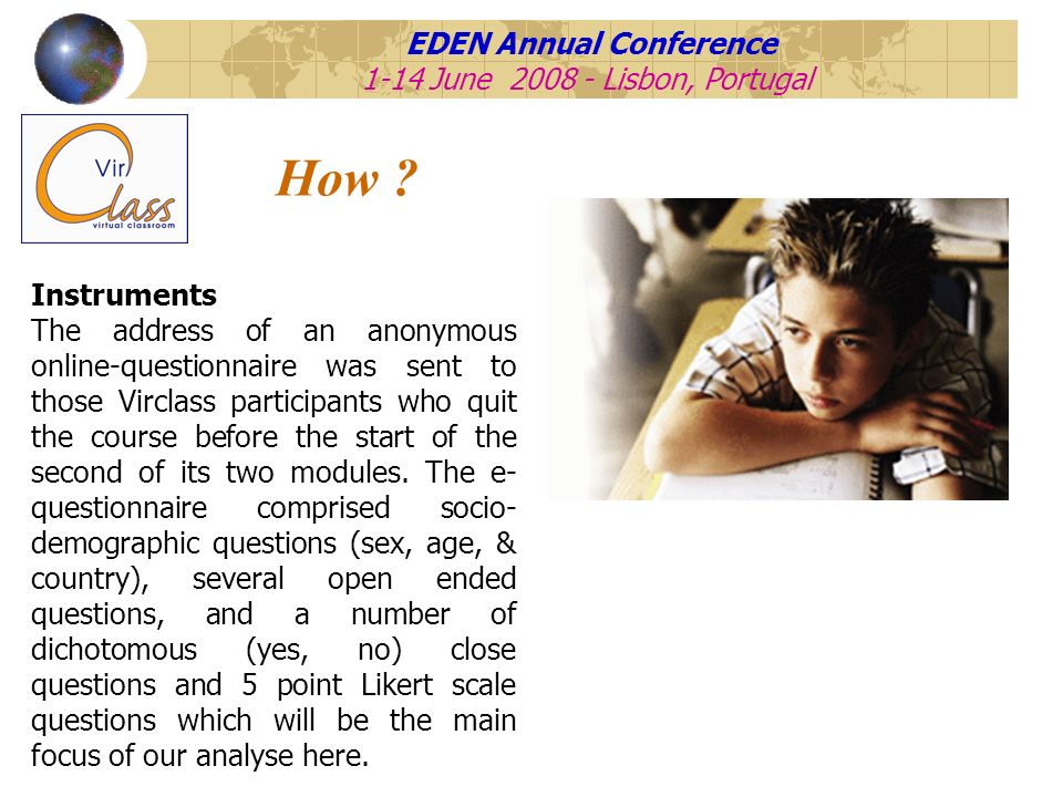 EDEN Annual Conference 1-14 June 2008 - Lisbon, Portugal Conclusion To develop a common informative strategy to be used by local contacts in each university in order to make clear to the students what is exactly expected from them when they enroll Virclass in terms of time, workload, and so.
