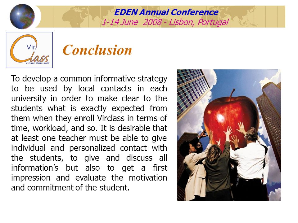 EDEN Annual Conference 1-14 June 2008 - Lisbon, Portugal Conclusion To develop a common informative strategy to be used by local contacts in each univ