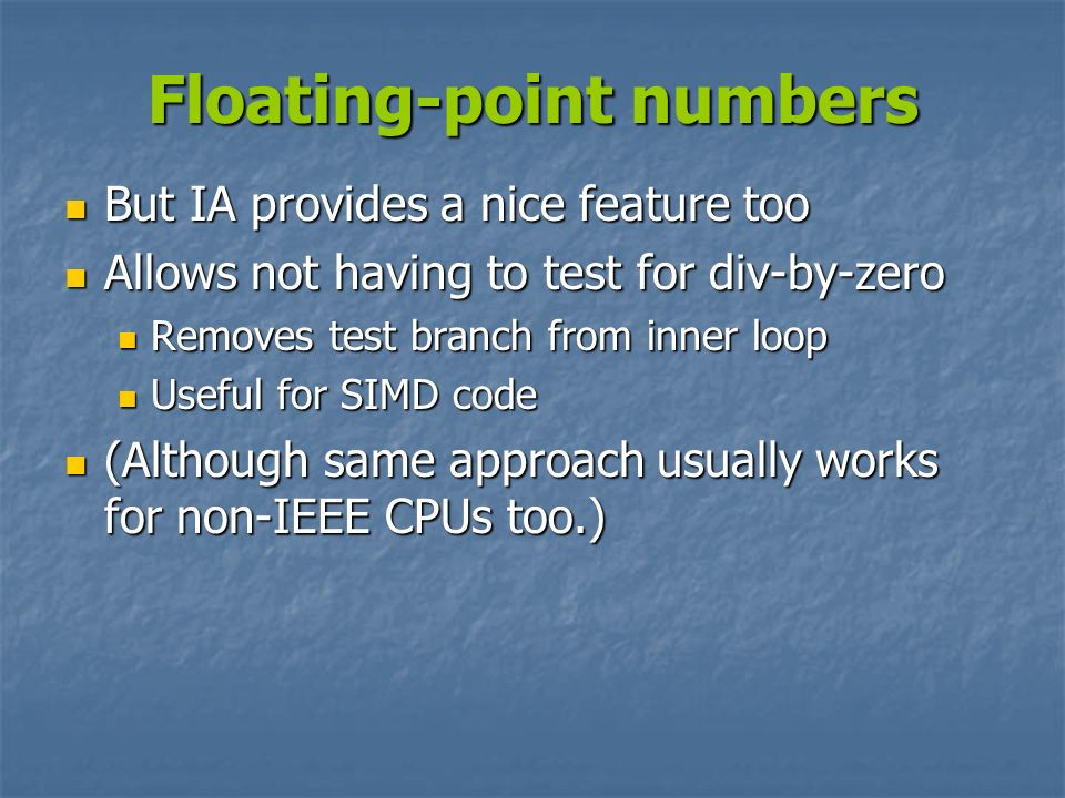 Floating-point numbers But IA provides a nice feature too But IA provides a nice feature too Allows not having to test for div-by-zero Allows not havi