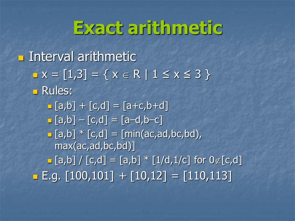 Exact arithmetic Interval arithmetic Interval arithmetic x = [1,3] = { x R | 1 x 3 } x = [1,3] = { x R | 1 x 3 } Rules: Rules: [a,b] + [c,d] = [a+c,b+