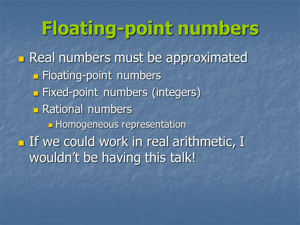 Floating-point numbers Real numbers must be approximated Real numbers must be approximated Floating-point numbers Floating-point numbers Fixed-point n