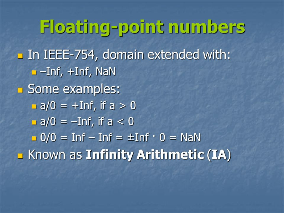 Floating-point numbers In IEEE-754, domain extended with: In IEEE-754, domain extended with: –Inf, +Inf, NaN –Inf, +Inf, NaN Some examples: Some examp