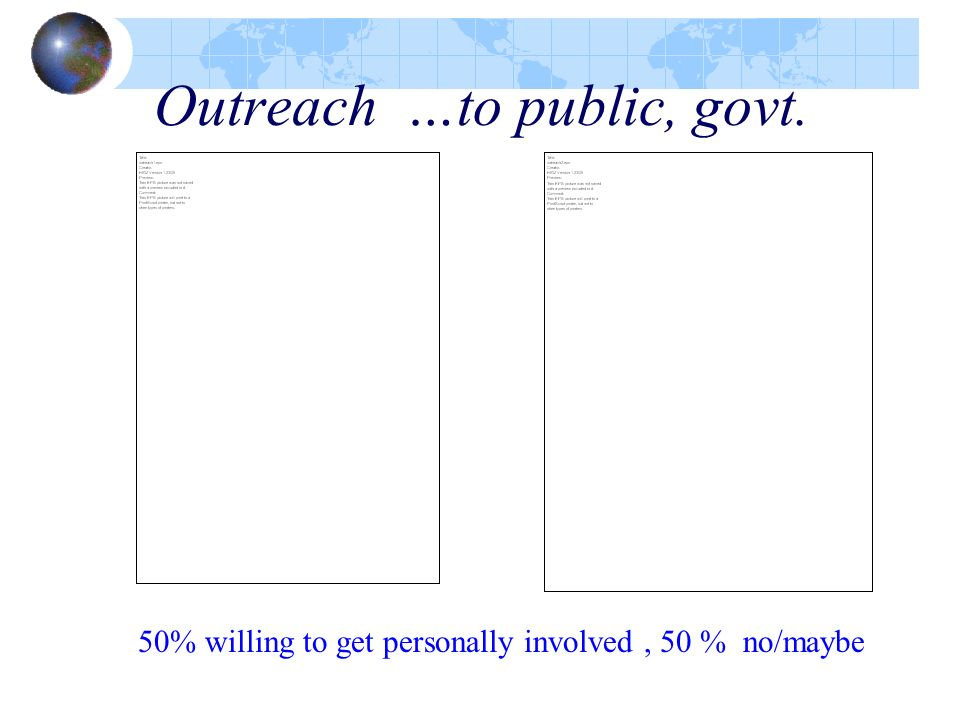 Outreach …to public, govt. 50% willing to get personally involved, 50 % no/maybe