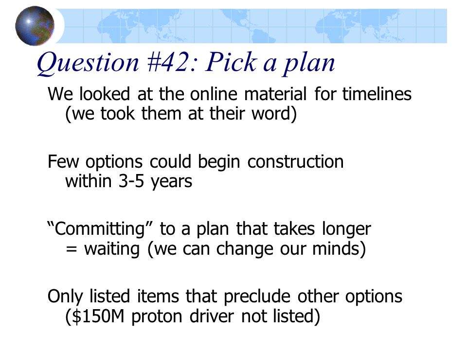 Question #42: Pick a plan We looked at the online material for timelines (we took them at their word) Few options could begin construction within 3-5