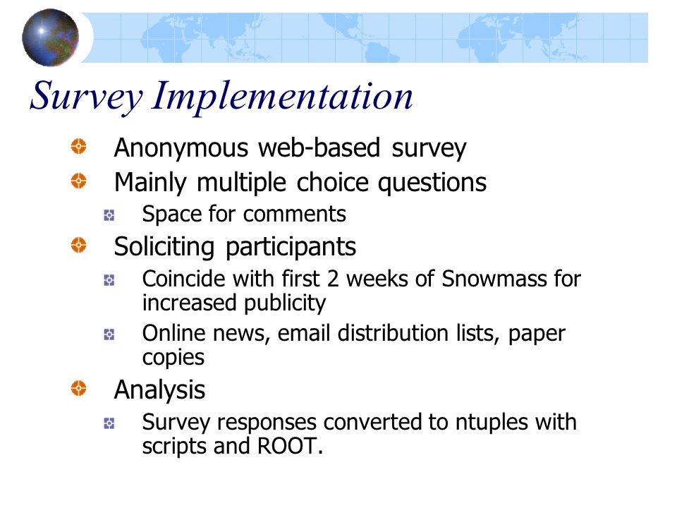 Survey Implementation Anonymous web-based survey Mainly multiple choice questions Space for comments Soliciting participants Coincide with first 2 wee