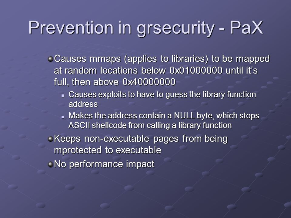 Prevention in grsecurity - PaX Causes mmaps (applies to libraries) to be mapped at random locations below 0x01000000 until its full, then above 0x4000