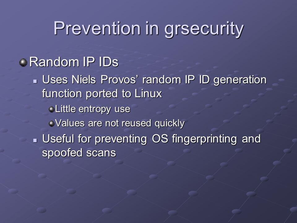 Prevention in grsecurity Random IP IDs Uses Niels Provos random IP ID generation function ported to Linux Uses Niels Provos random IP ID generation fu