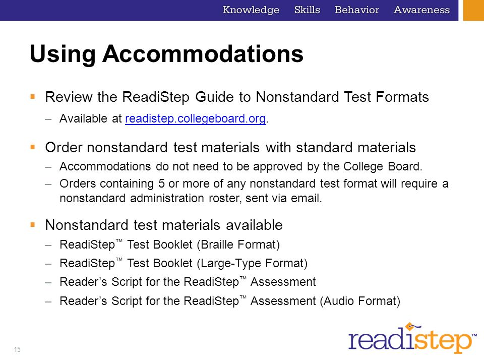 15 Using Accommodations Review the ReadiStep Guide to Nonstandard Test Formats –Available at readistep.collegeboard.org.readistep.collegeboard.org Ord