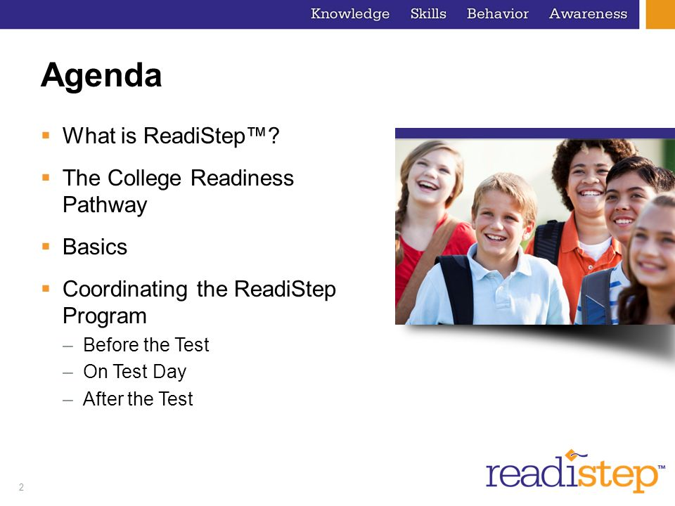 2 Agenda What is ReadiStep? The College Readiness Pathway Basics Coordinating the ReadiStep Program –Before the Test –On Test Day –After the Test