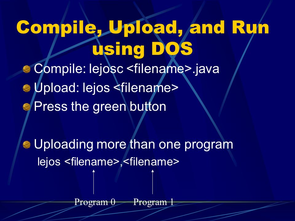 Uploading JVM to RCX using DOS Fast mode: lejosfirmdl –f Slow mode: lejosfirmdl It takes about one minutes After the download, you should see a number