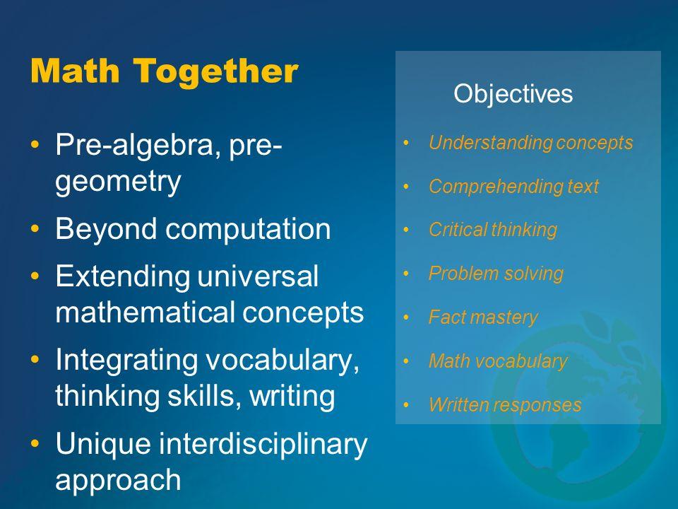 Pre-algebra, pre- geometry Beyond computation Extending universal mathematical concepts Integrating vocabulary, thinking skills, writing Unique interd