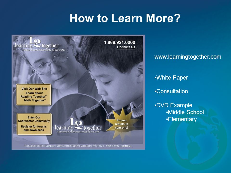 How to Learn More? www.learningtogether.com White Paper Consultation DVD Example Middle School Elementary