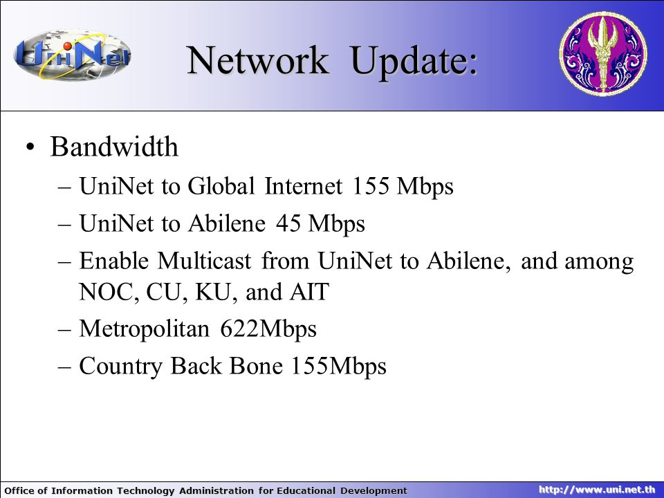 Office of Information Technology Administration for Educational Development http://www.uni.net.th Network Update: Bandwidth –UniNet to Global Internet
