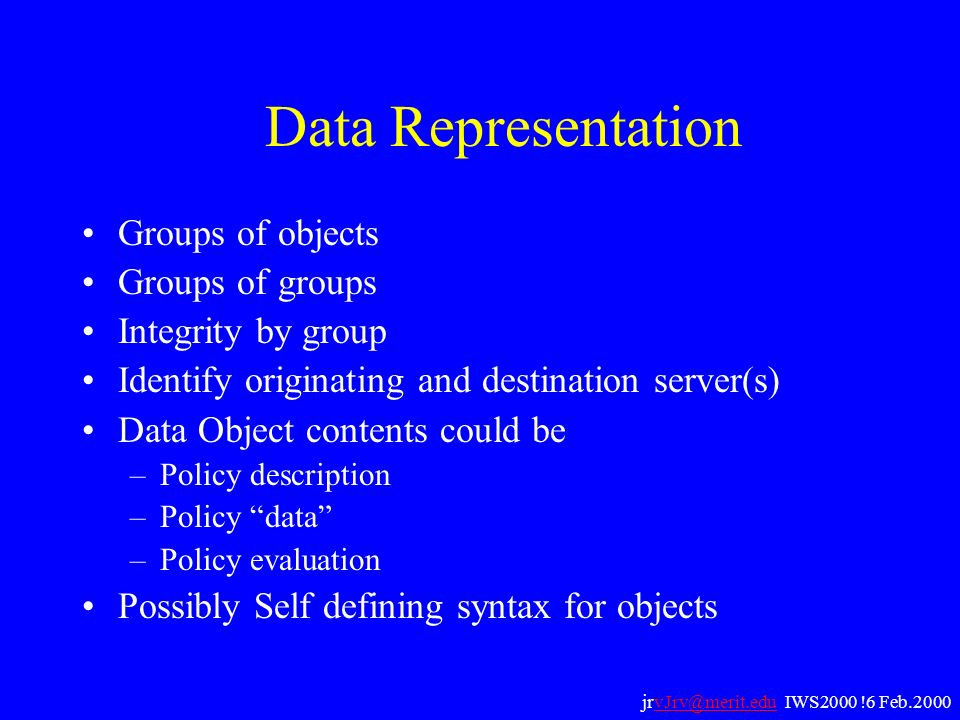 Data Representation Groups of objects Groups of groups Integrity by group Identify originating and destination server(s) Data Object contents could be
