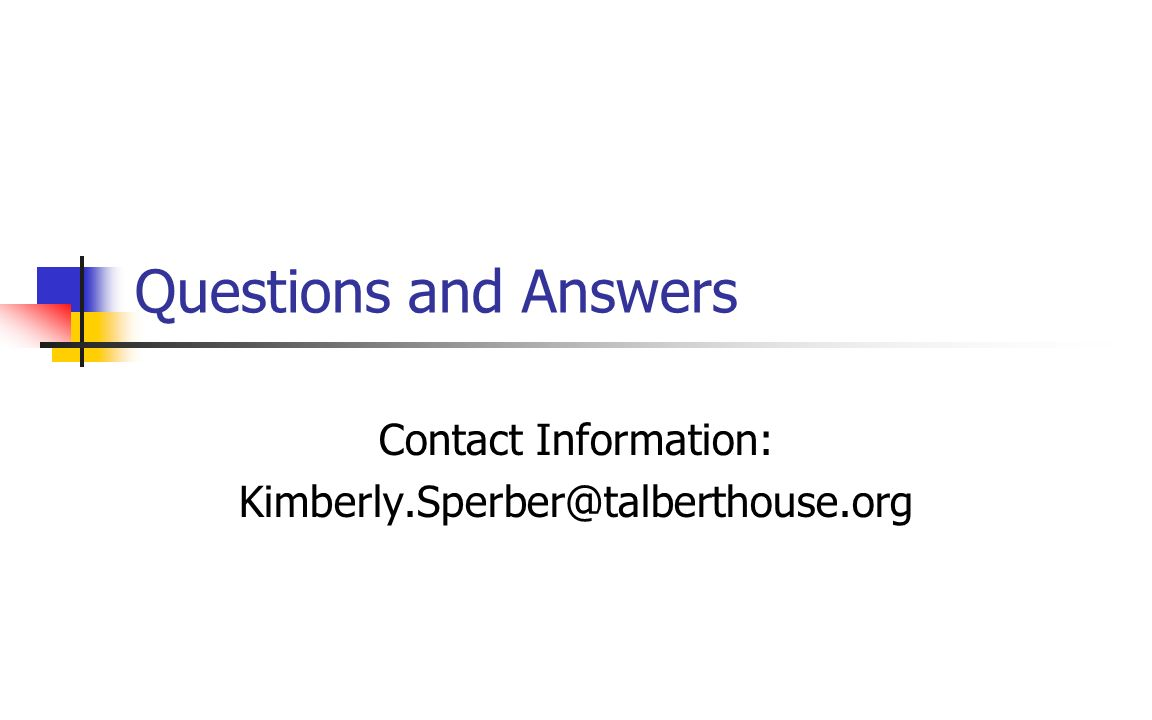 Questions and Answers Contact Information: Kimberly.Sperber@talberthouse.org