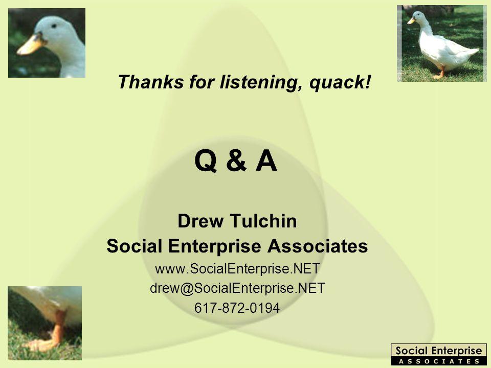 BYU - 3/15/03 Q & A Drew Tulchin Social Enterprise Associates www.SocialEnterprise.NET drew@SocialEnterprise.NET 617-872-0194 Thanks for listening, qu