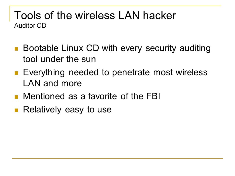 Tools of the wireless LAN hacker Auditor CD Bootable Linux CD with every security auditing tool under the sun Everything needed to penetrate most wire