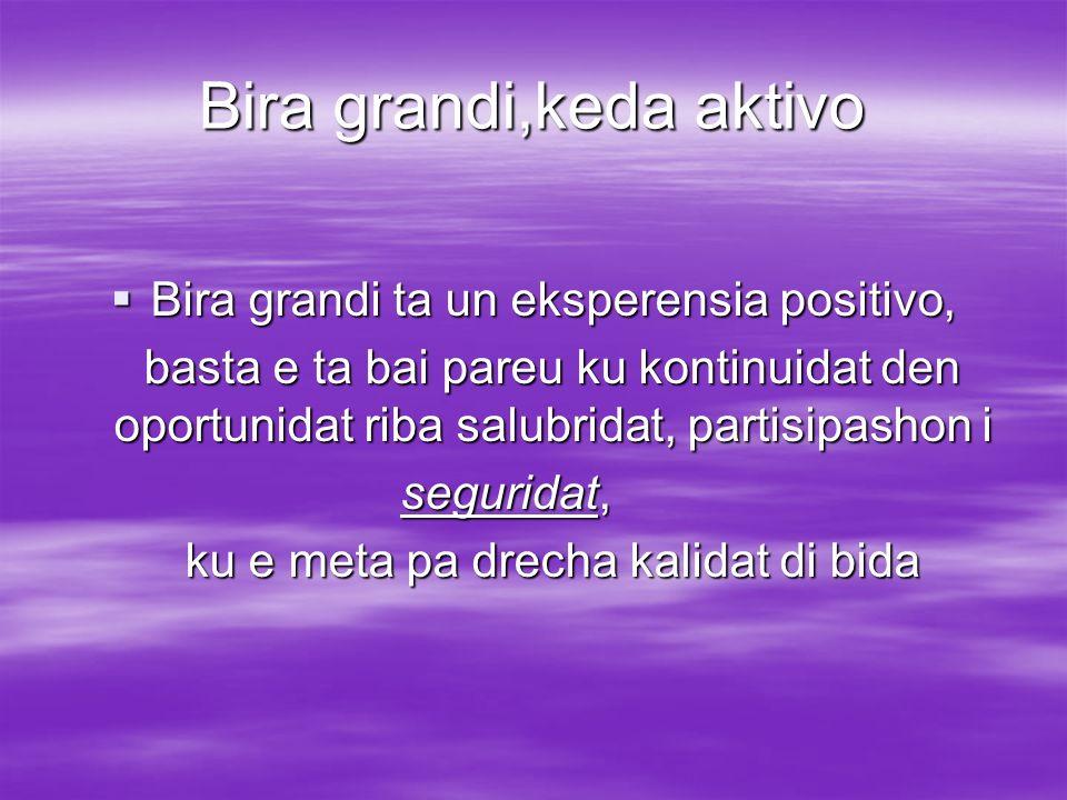Bira grandi,keda aktivo Bira grandi ta un eksperensia positivo, Bira grandi ta un eksperensia positivo, basta e ta bai pareu ku kontinuidat den oportu