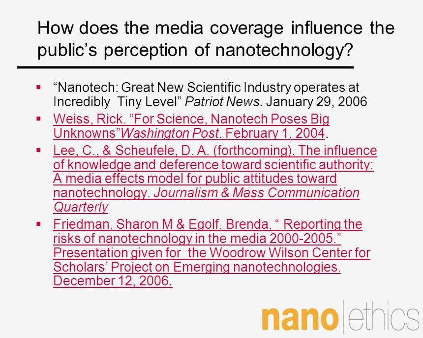 How does the media coverage influence the publics perception of nanotechnology? Nanotech: Great New Scientific Industry operates at Incredibly Tiny Le