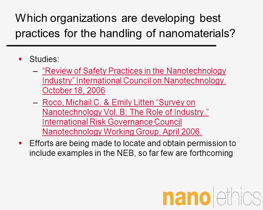 Which organizations are developing best practices for the handling of nanomaterials? Studies: –Review of Safety Practices in the Nanotechnology Indust